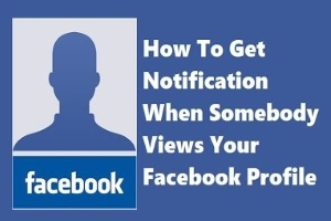 Get Notification When Somebody Views Your Facebook Profile