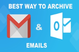 Best Way To Archive Outlook And Gmail Emails